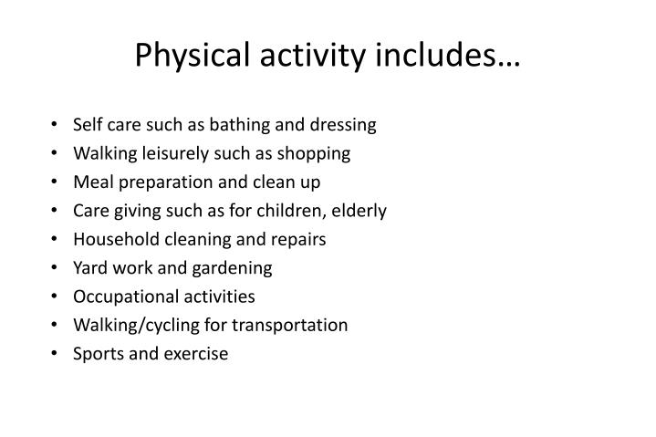Physical activity includes…