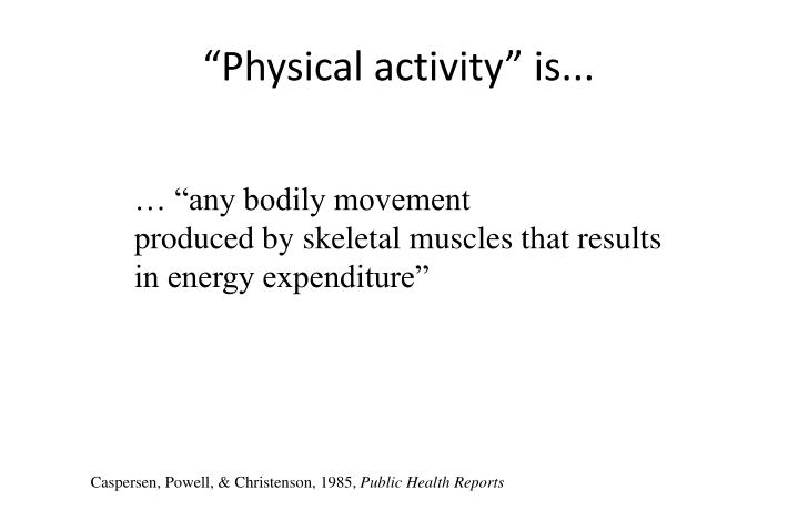 """Physical activity"" is..."