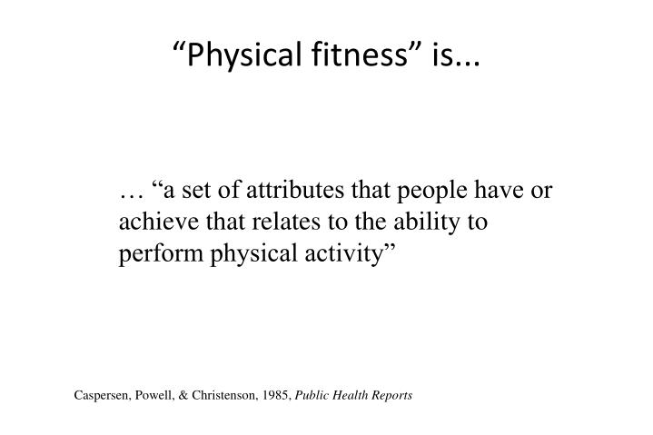 """Physical fitness"" is..."