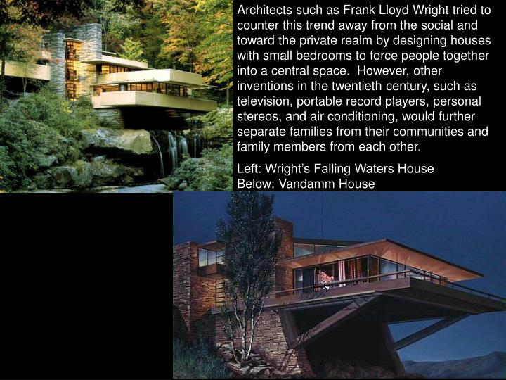 Architects such as Frank Lloyd Wright tried to counter this trend