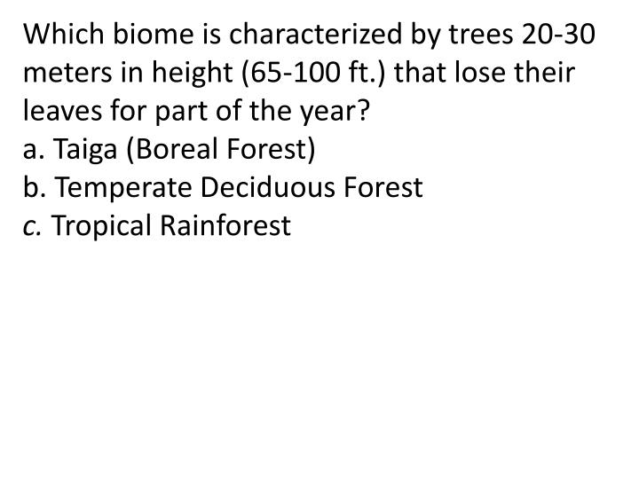Which biome is characterized by trees 20-30 meters in height (65-100 ft.) that lose their leaves for part of the year?