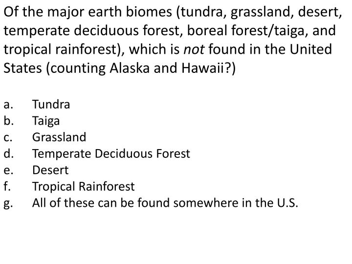 Of the major earth biomes (tundra, grassland, desert, temperate deciduous forest, boreal forest/taiga, and tropical rainforest), which is