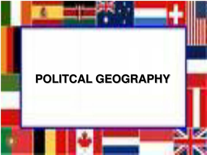 POLITCAL GEOGRAPHY
