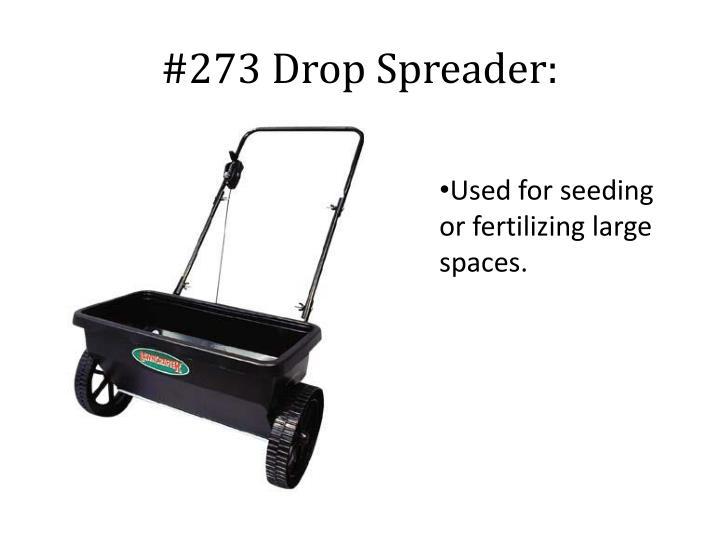 #273 Drop Spreader: