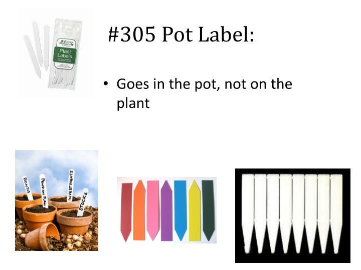 #305 Pot Label: