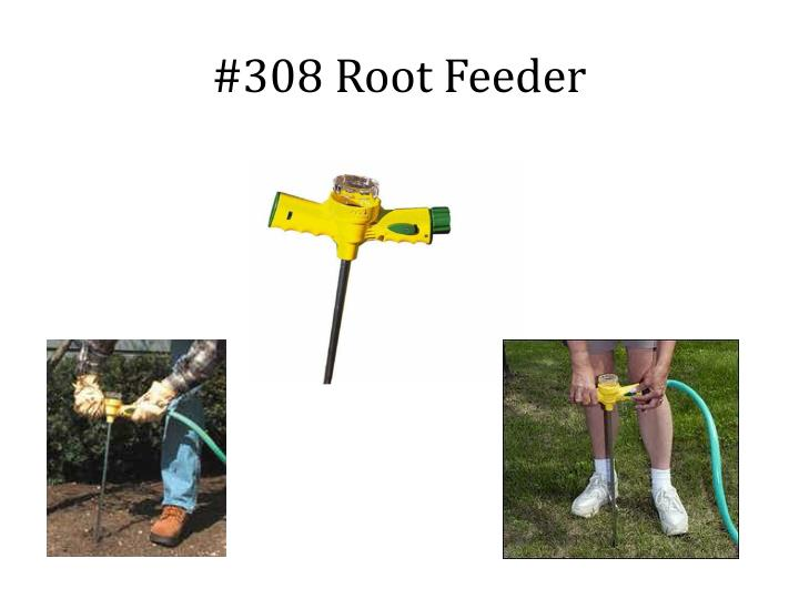 #308 Root Feeder