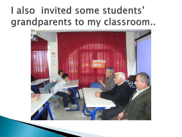 I also invited some students grandparents to my classroom