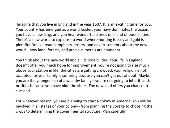 Imagine that you live in England in the year 1607. It is an exciting time for you. Your country has...