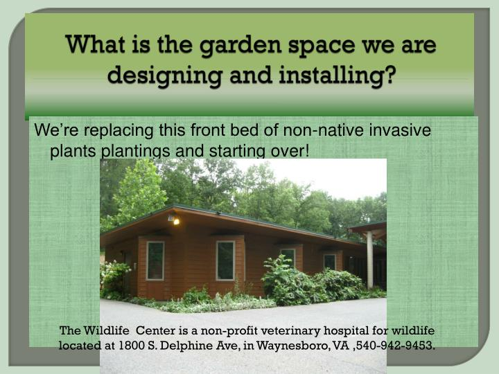 What is the garden space we are designing and installing?