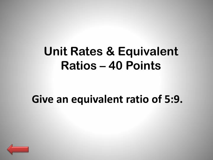 Unit Rates & Equivalent Ratios – 40 Points