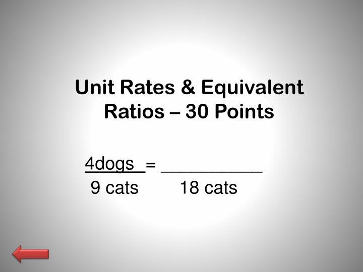 Unit Rates & Equivalent Ratios – 30 Points
