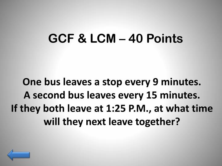 GCF & LCM – 40 Points