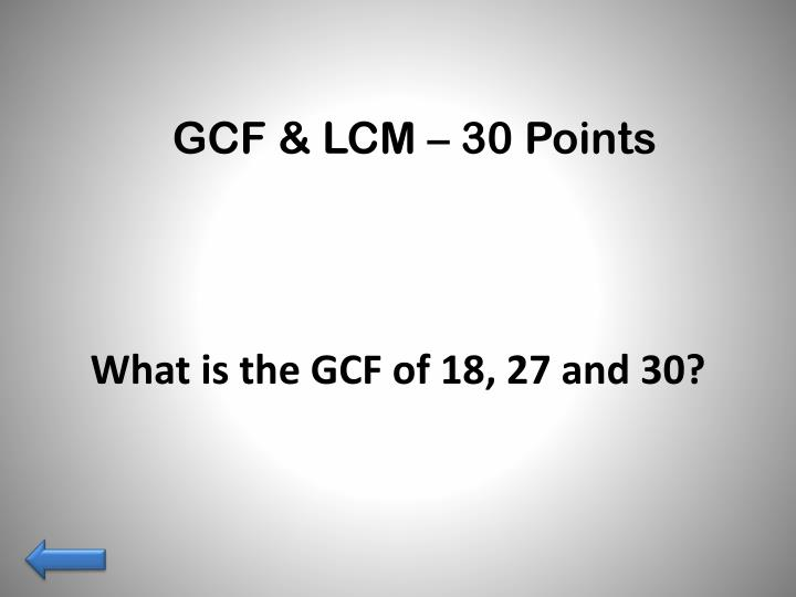 GCF & LCM – 30 Points
