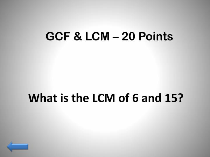 GCF & LCM – 20 Points