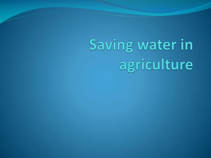 Saving water in agriculture