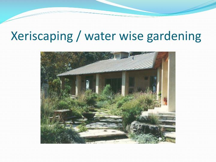 Xeriscaping / water wise gardening