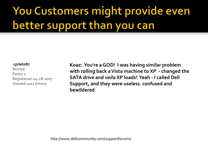 You Customers might provide even better support than you can