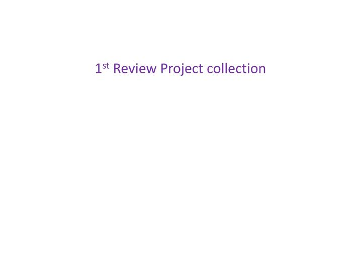 1 st review project collection