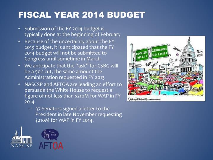 Submission of the FY 2014 budget is typically done at the beginning of February