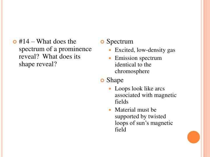 #14 – What does the spectrum of a prominence reveal?  What does its shape reveal?
