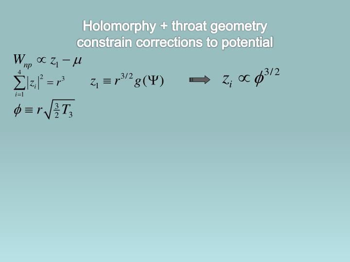 Holomorphy + throat geometry
