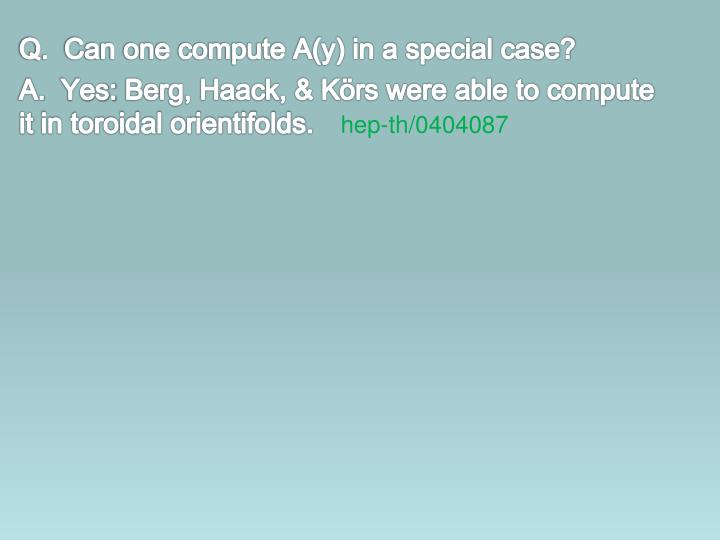 Q.  Can one compute A(y) in a special case?