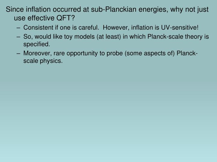 Since inflation occurred at sub-Planckian energies, why not just use effective QFT?