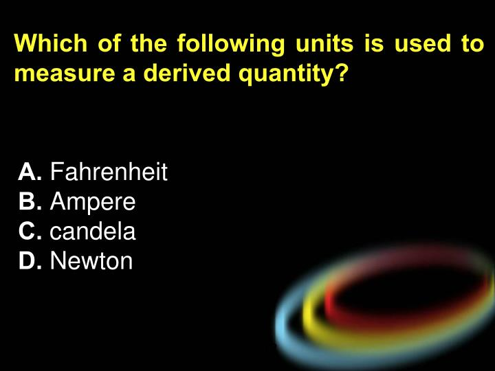 Which of the following units is used to measure a derived quantity?
