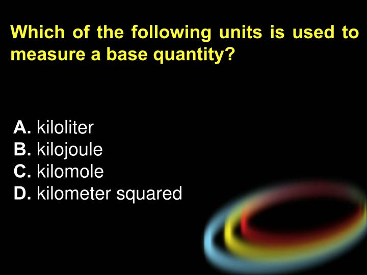 Which of the following units is used to measure a base quantity?