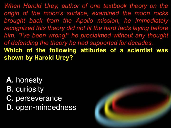 When Harold Urey, author of one textbook theory on the origin of the moon's surface, examined the mo...