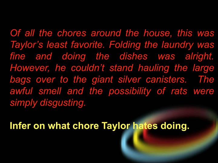 Of all the chores around the house, this was Taylor's least favorite. Folding the laundry was fine and doing the dishes was alright.  However, he couldn't stand hauling the large bags over to the giant silver canisters.  The awful smell and the possibility of rats were simply disgusting.