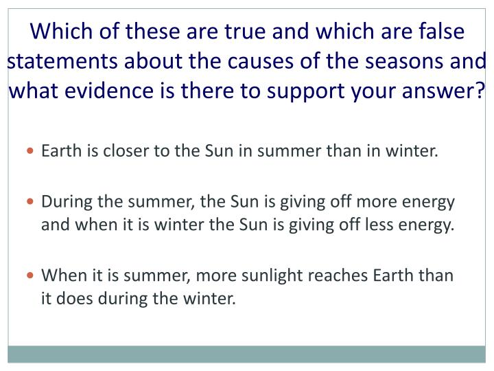 Which of these are true and which are false statements about the causes of the seasons and what evidence is there to support your answer?