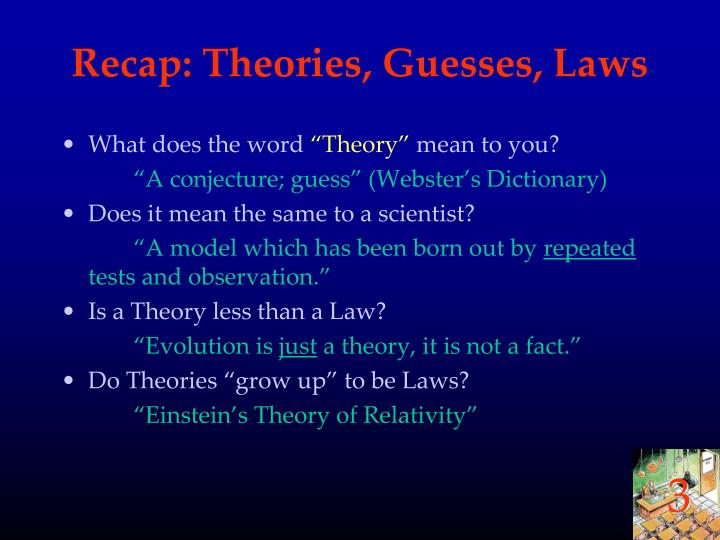 Recap: Theories, Guesses, Laws