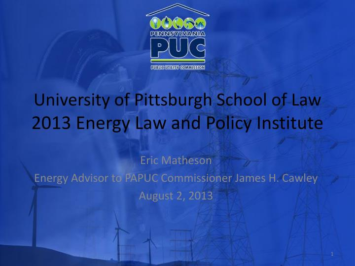 University of pittsburgh school of law 2013 energy law and policy institute