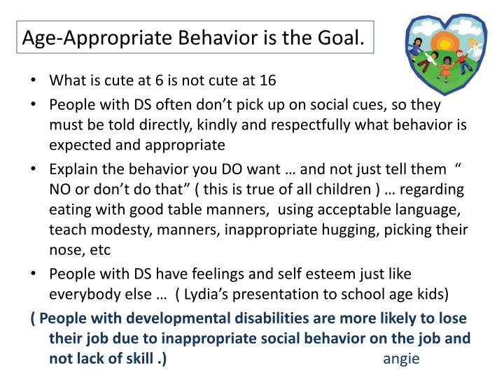 Age-Appropriate Behavior is the Goal.