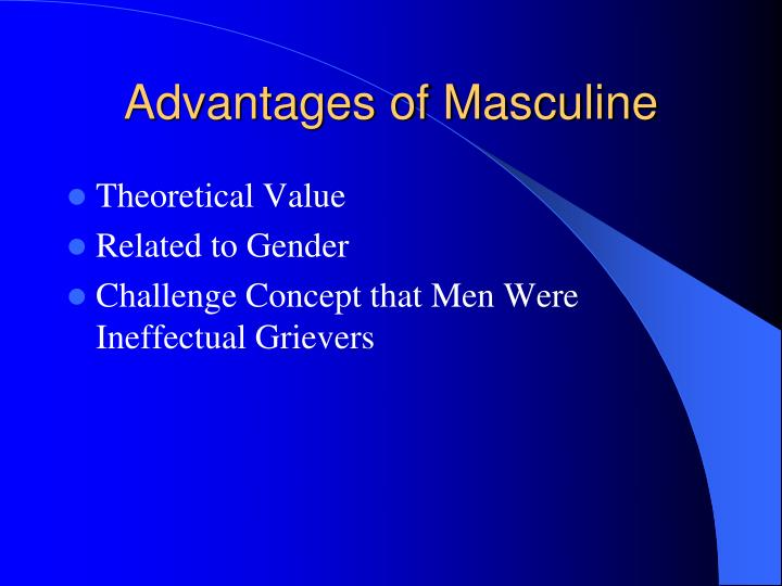 Advantages of Masculine