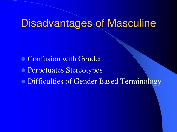 Disadvantages of Masculine