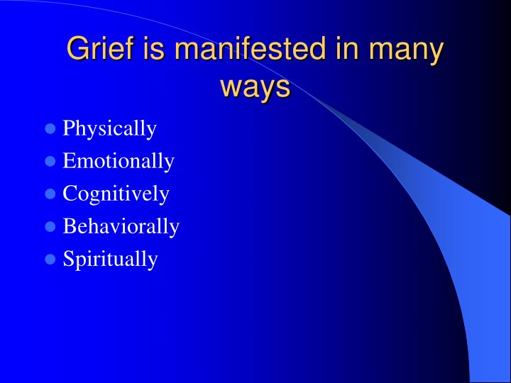 Grief is manifested in many ways