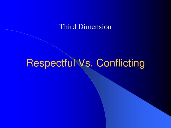 Respectful Vs. Conflicting