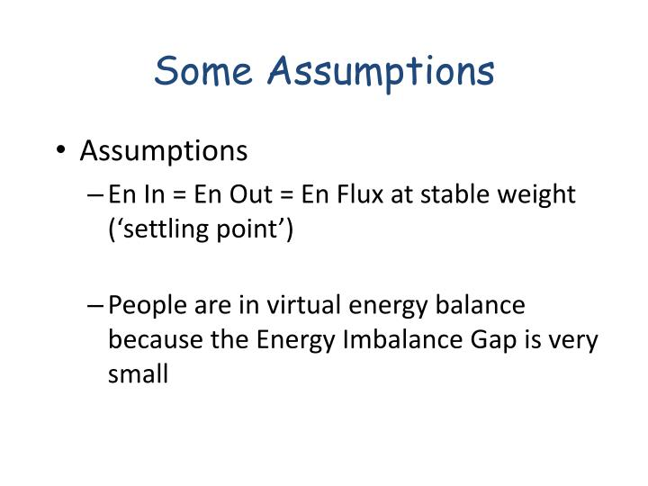 Some Assumptions