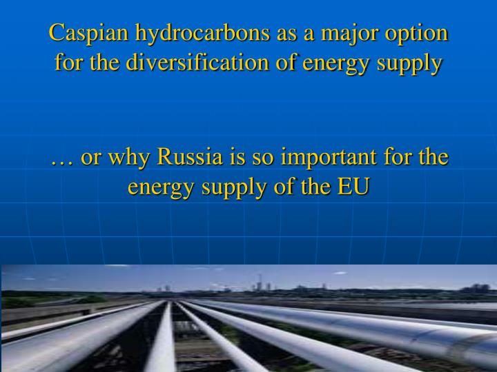 Caspian hydrocarbons as a major option