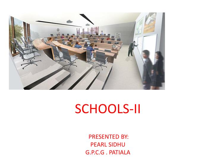 Schools ii presented by pearl sidhu g p c g patiala