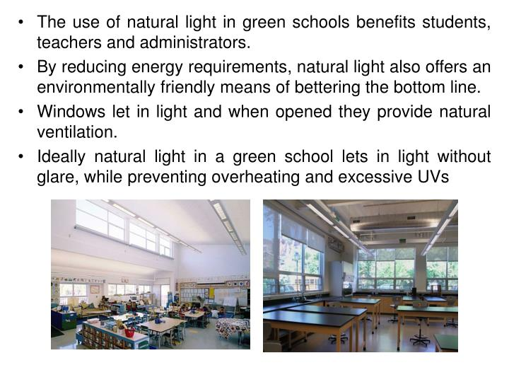 The use of natural light in green schools benefits students, teachers and administrators.