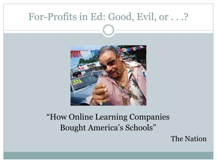 For-Profits in Ed: Good, Evil, or . . .?
