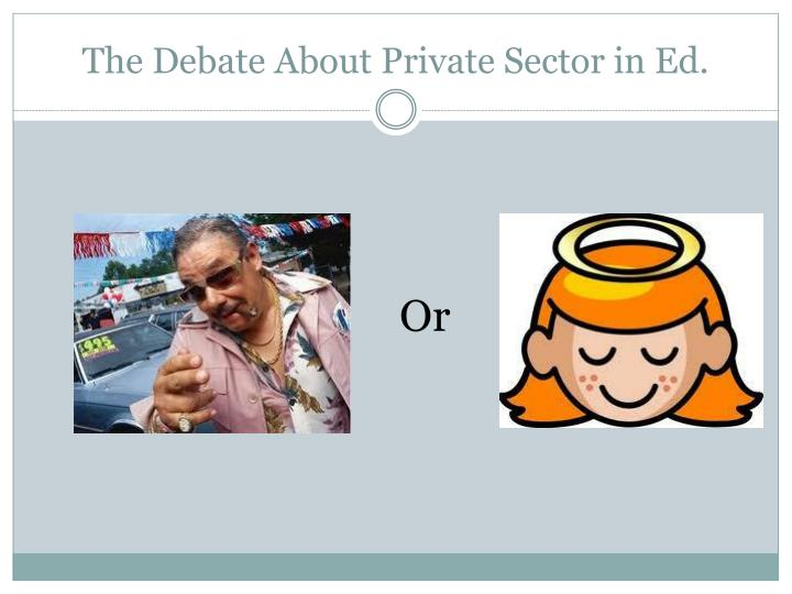 The Debate About Private Sector in Ed.