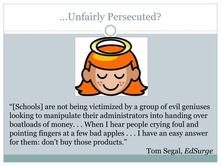 …Unfairly Persecuted?