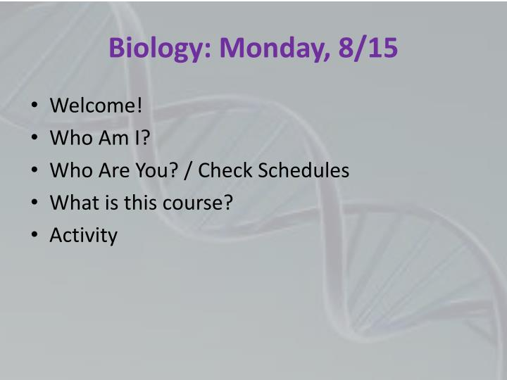 Biology: Monday, 8/15