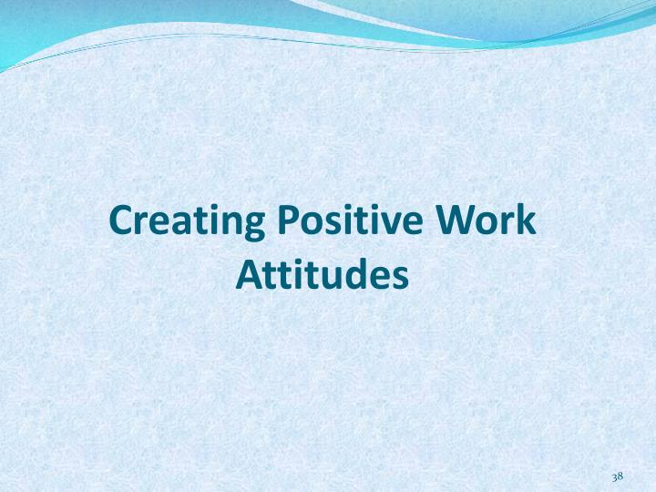 Creating Positive Work Attitudes
