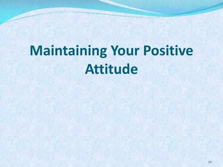 Maintaining Your Positive Attitude