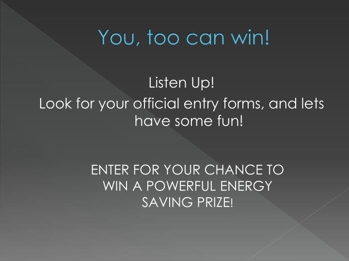 You, too can win!